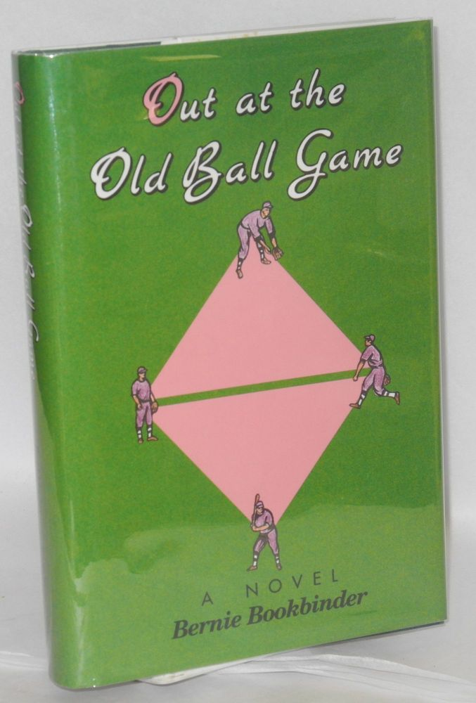 Out at the old ball game; a novel. Bernie Bookbinder.