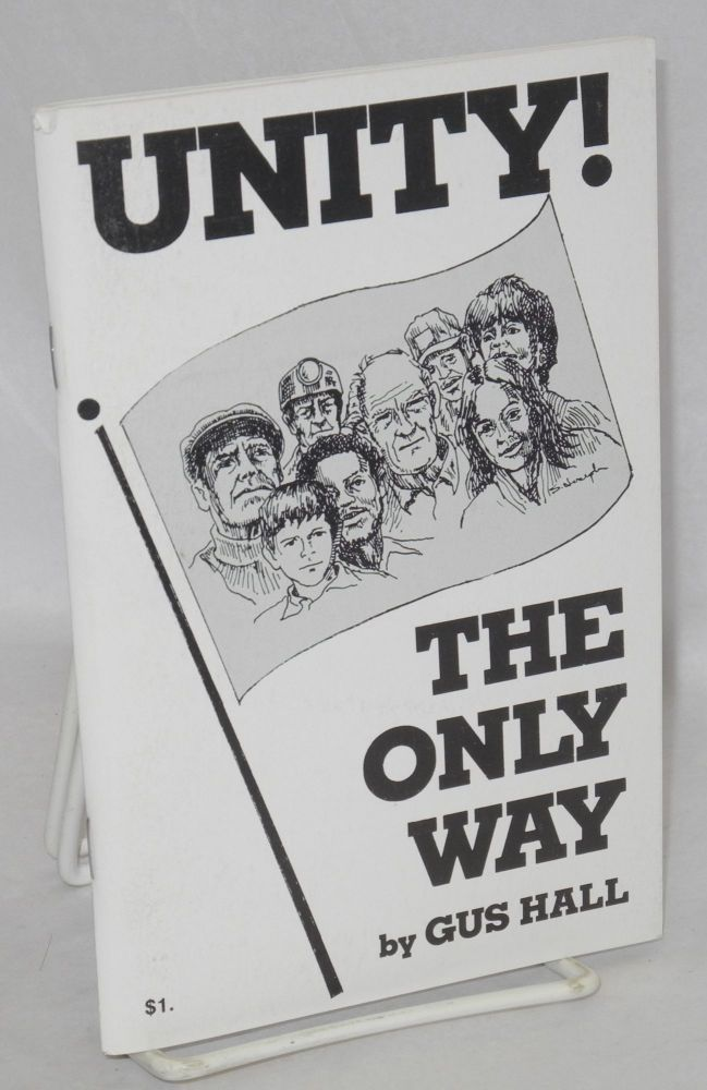 Unity! The only way. Main report, 24th National Convention, Communist Party, USA, August, 1987. Gus Hall.