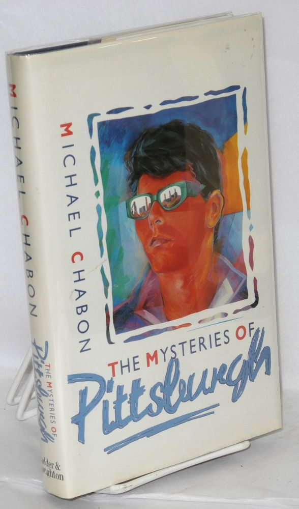 The Mysteries of Pittsburgh a novel. Michael Chabon.