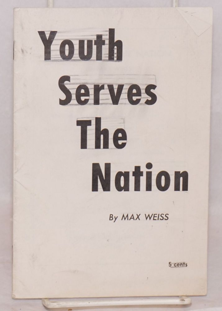 Youth serves the nation. Max Weiss.