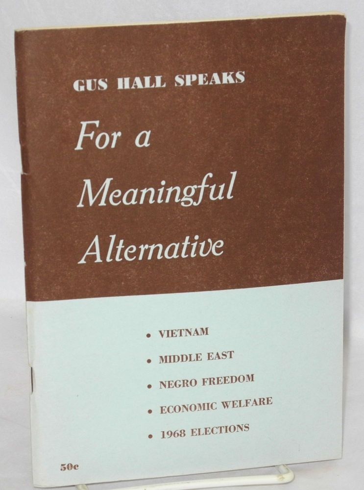 For a meaningful alternative. Report to the June 10, 1967 meeting of the National Commitee of the Communist Party, USA. Gus Hall.