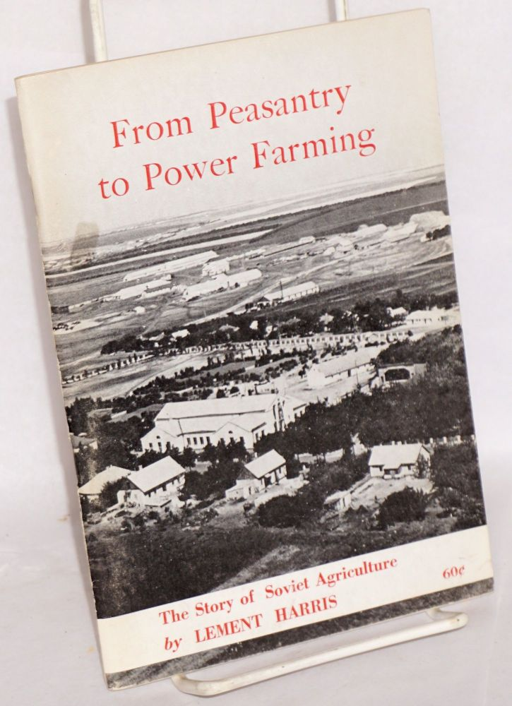 From peasantry to power farming; the story of Soviet agriculture. Lement Harris.