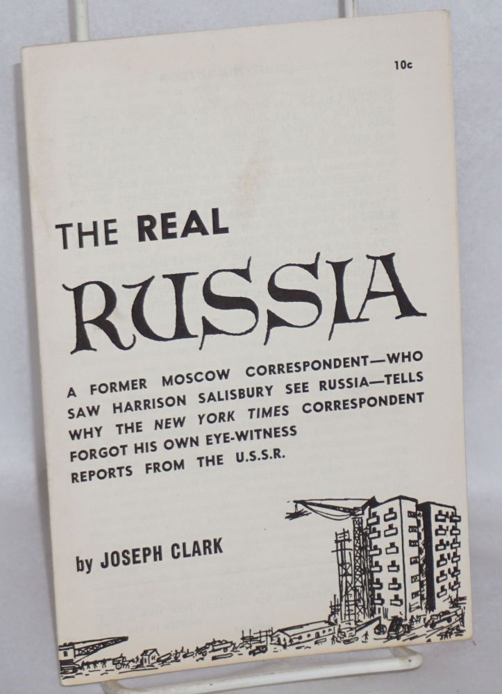 The real Russia. A former Moscow correspondent -- who saw Harrison Salisbury see Russia -- tells why the New York Times correspondent forgot his own eye-witness reports from the U.S.S.R. Joseph Clark.