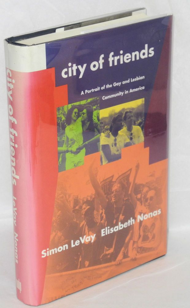 City of friends; a portrait of the gay and lesbian community in America. Simon LeVay, Elisabeth Nonas.