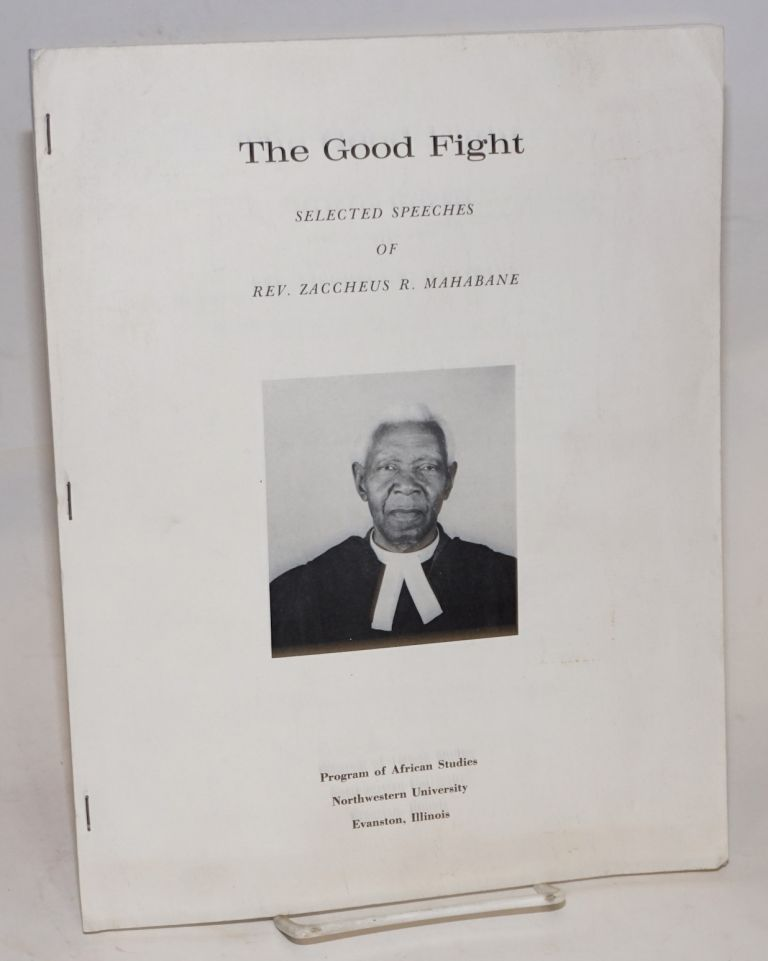 The good fight; selected speeches of Rev. Zaccheus R. Mahabane. Reverend Zaccheus R. Mahabane, Gwendolyn M. Carter.