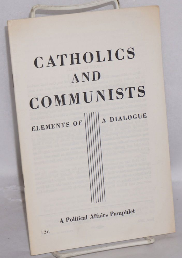 Catholics and Communists, elements of a dialogue. Introduction by Hyman Lumer. Gus Hall.