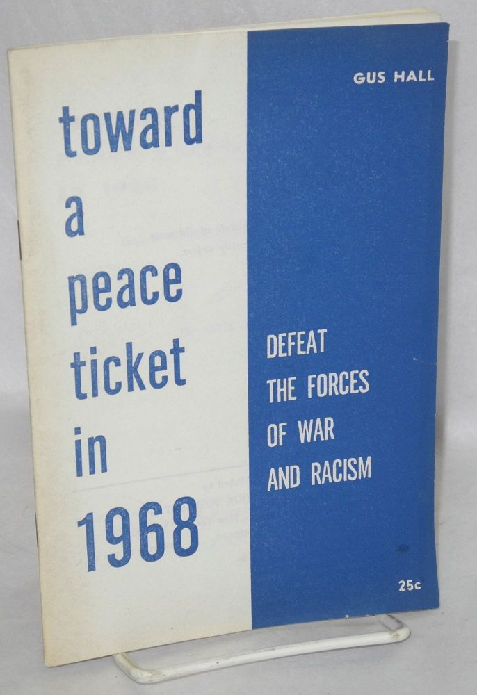 Toward a peace ticket in 1968. Defeat the forces of war and racism. Gus Hall.