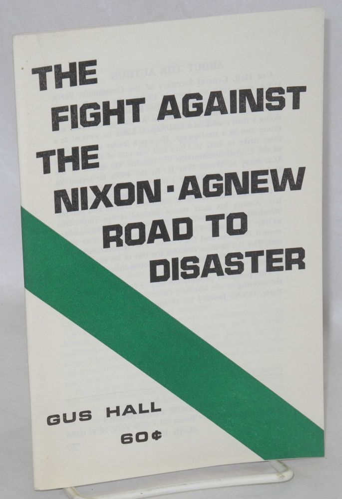 The fight against the Nixon - Agnew road to disaster. Gus Hall.