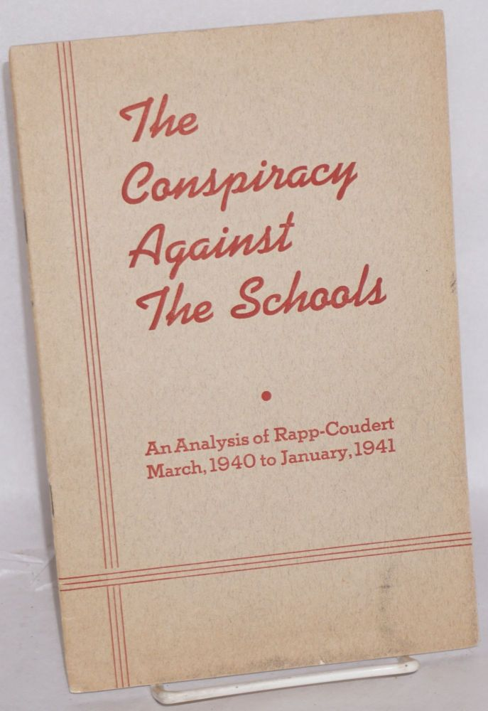 The conspiracy against the schools. An analysis of Rapp-Coudert, March 1940 to January, 1941. Committee for the Defense of Public Education.