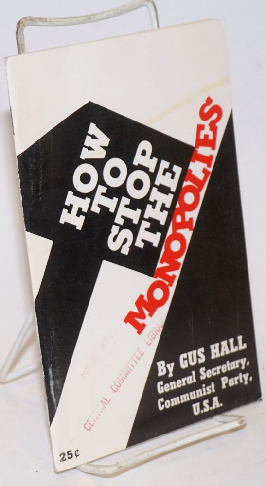 How to stop the monopolies. Gus Hall.