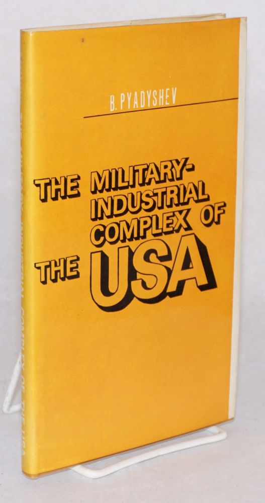 The military-industrial complex of the USA; translated from the Russian by Yuri Sdobnikov. B. Pyadyshev.