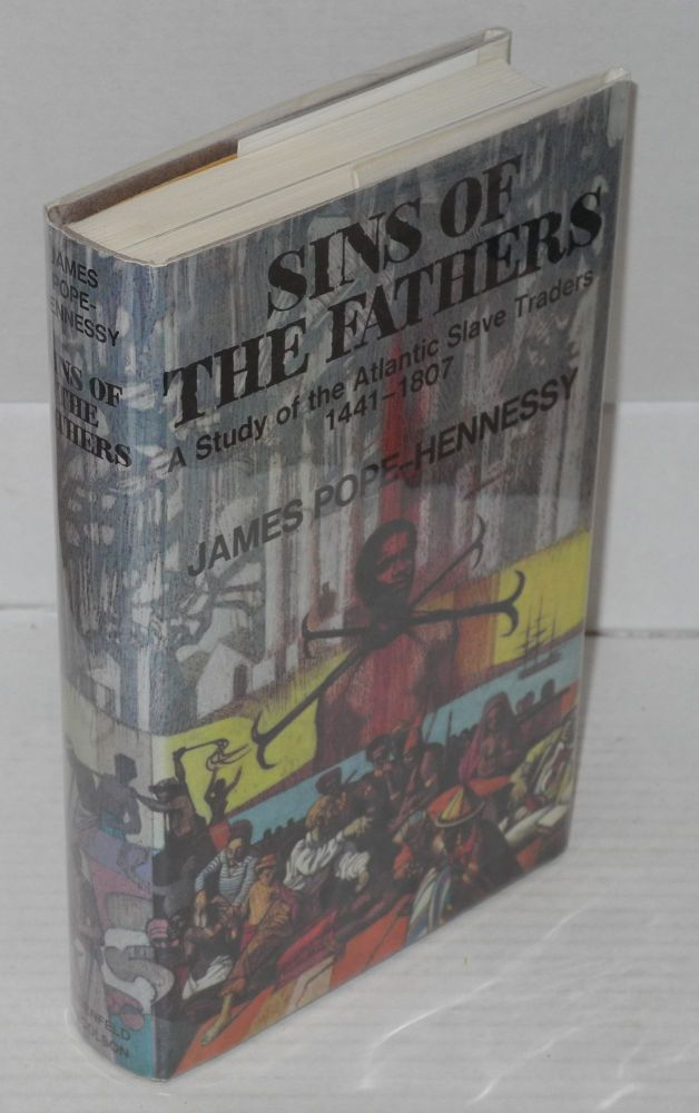 Sins of the fathers; a study of Atlantic slave traders, 1441-1807. James Pope-Hennessy.