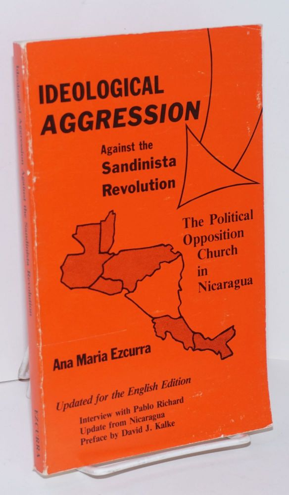 Ideological aggression against the Sandinista revolution. The policial opposition church in Nicaragua. Translated by Elice Higginbotham and Bayard Faithfull, edited by Linda Unger and David J. Kalke. Ana Maria Ezcurra.