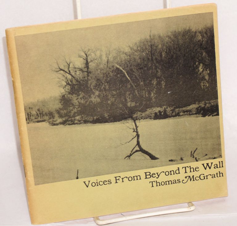 Voices from beyond the wall. Thomas McGrath.