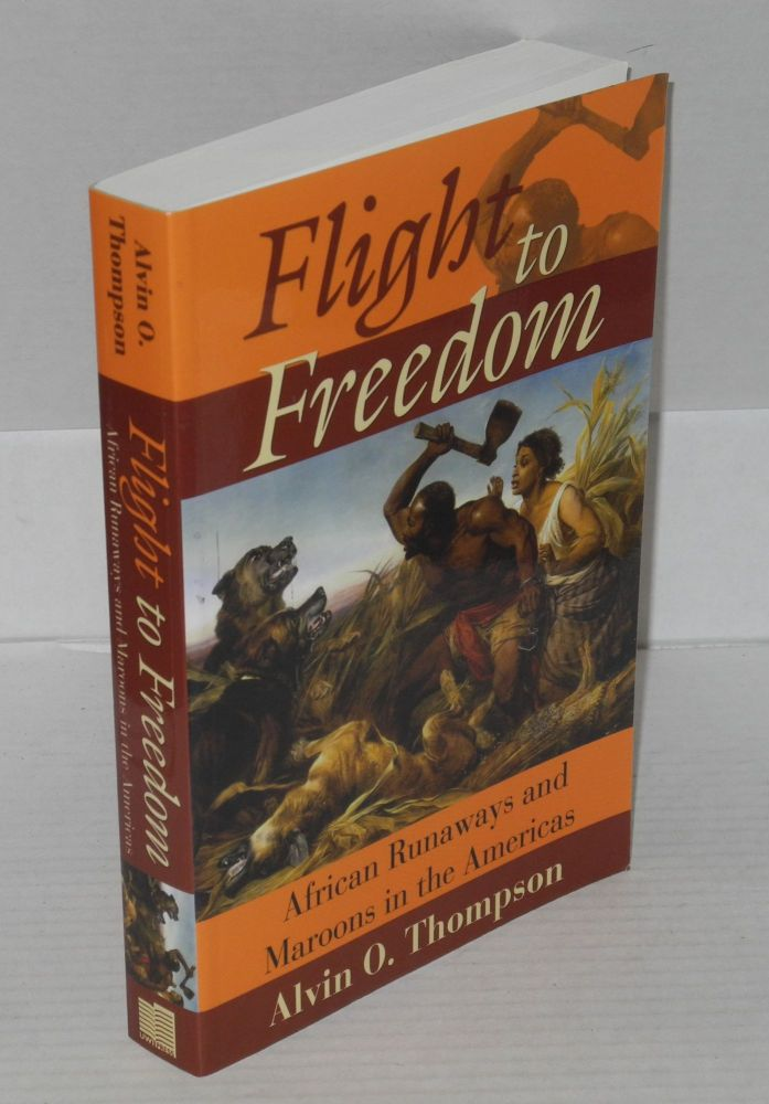 Flight to freedom; African runaways and Maroons in the Americas. Alvin C. Thompson.