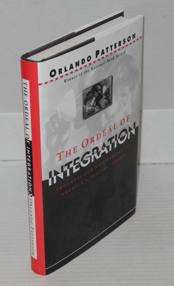 "The ordeal of integration; progress and resentment in America's ""racial"" crisis. Orlando Patterson."