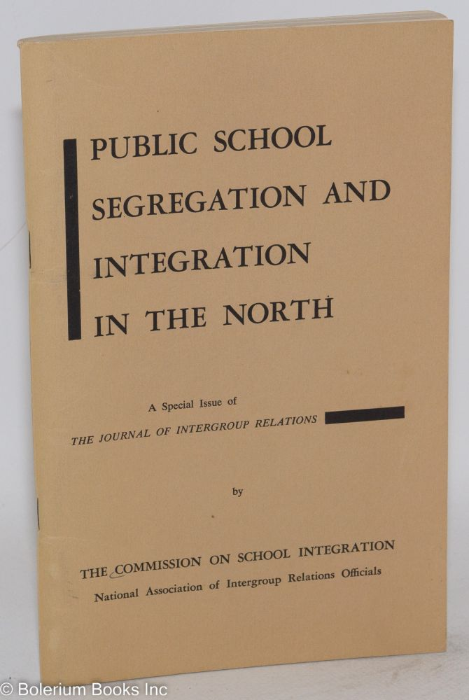 Public school segregation and integration in the north; analysis and proposals by the Commission on School Integration. Commission on School Integration.
