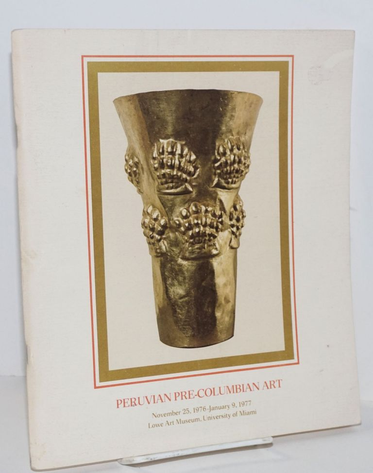 Peruvian Pre-Columbian art: November 25, 1976 - January 9, 1977; organized by the Lowe Art Museum, University of Miami