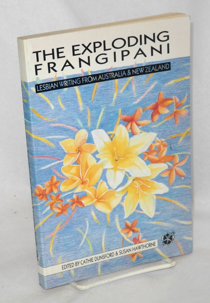 The exploding frangipani; lesbian writing from Australia and New Zealand. Cathie Dunsford, Susan Hawthorne.