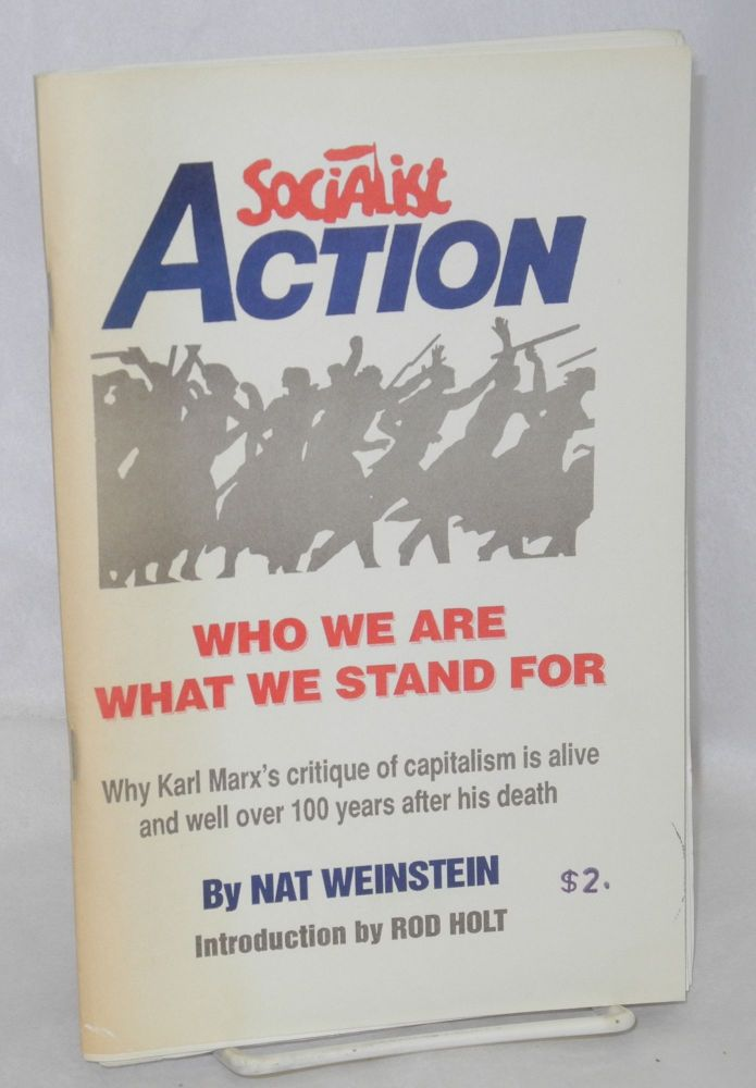 Socialist Action, who we are, what we stand for. Why Karl Marx's critique of capitalism is alive and well over 100 years after his death. Introduction by Rod Holt. Nat Weinstein.