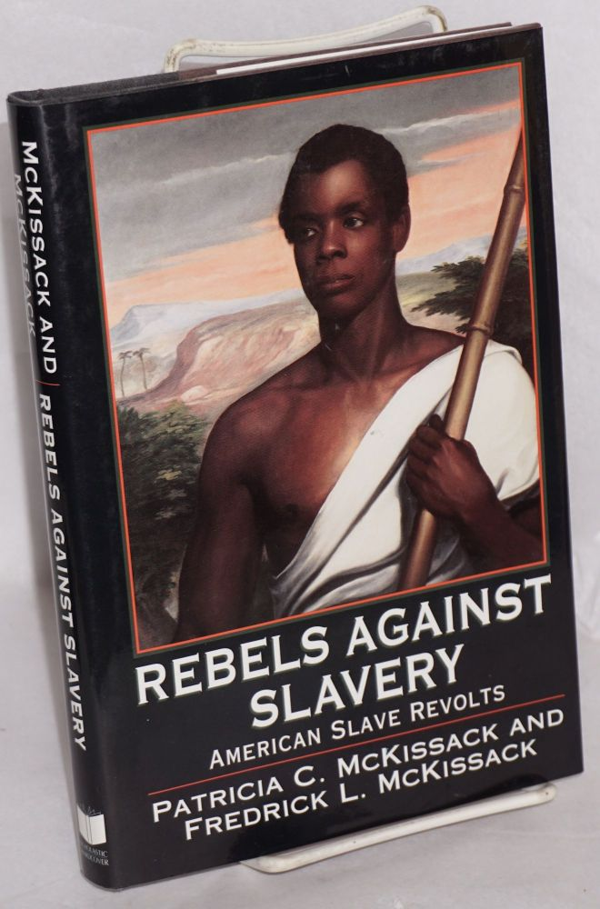 Rebels against slavery; American slave revolts. Patricia C. McKissack, Frederick L.