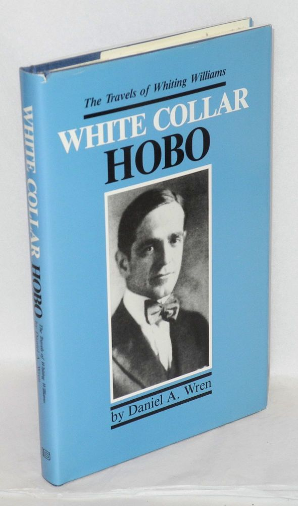 White collar hobo, the travels of Whiting Williams. Daniel A. Wren.