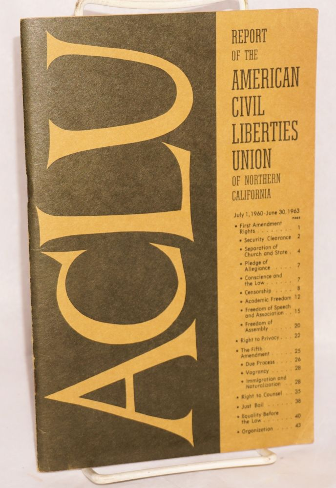 Report of the American Civil Liberties Union of Northern California, July 1, 1960 - June 30, 1963. American Civil Liberties Union.