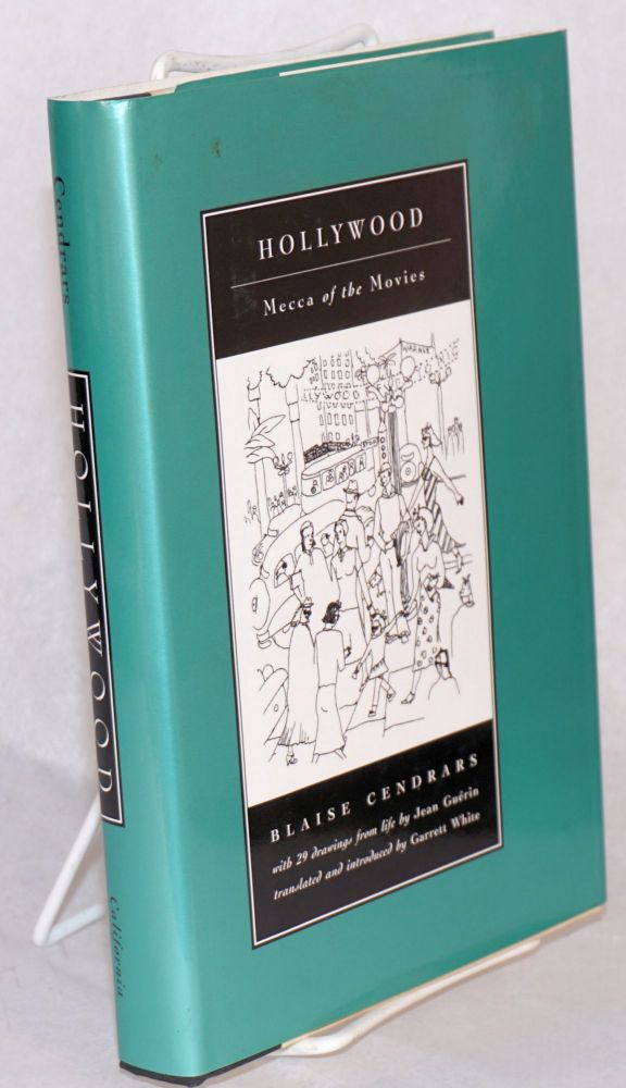 Hollywood:; Mecca of the movies; with 29 drawings from life by Jean Guérin, translated and introduced by Garrett White. Blaise Cendrars.