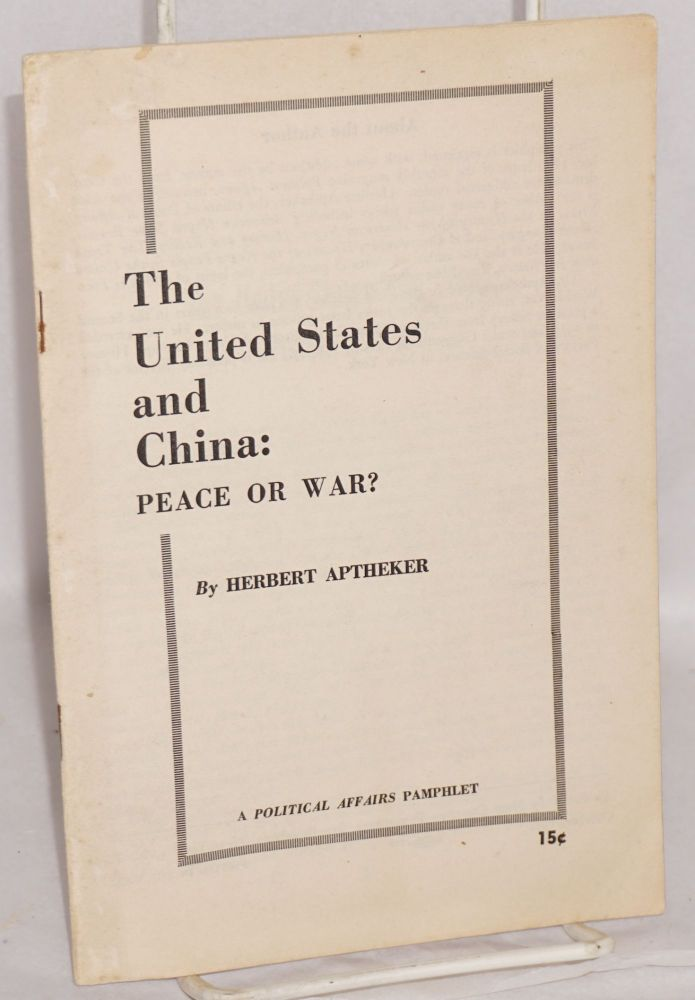 The United States and China: peace or war? Herbert Aptheker.