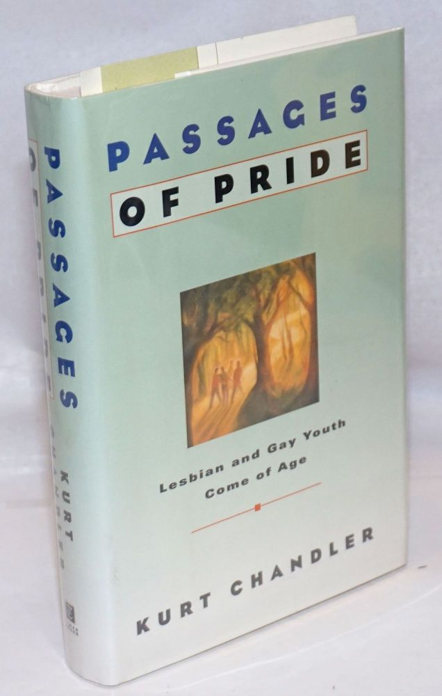 Passages of pride; lesbian and gay youth come of age. Kurt Chandler.