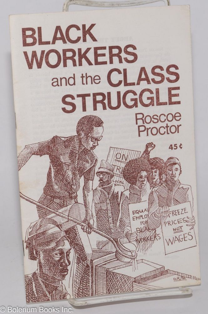 Black workers and the class struggle. Roscoe Proctor.