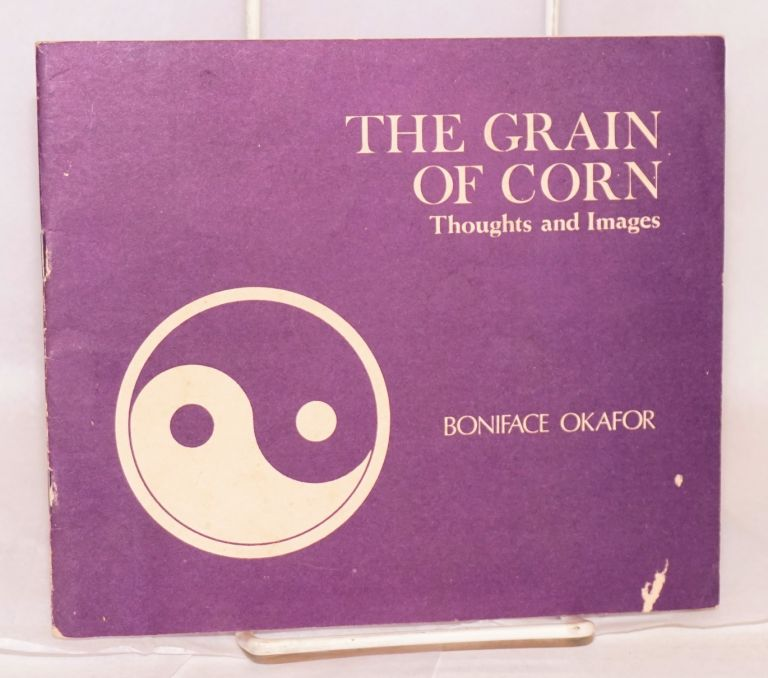 The grain of corn (thoughts and images). Boniface C. Okafor.