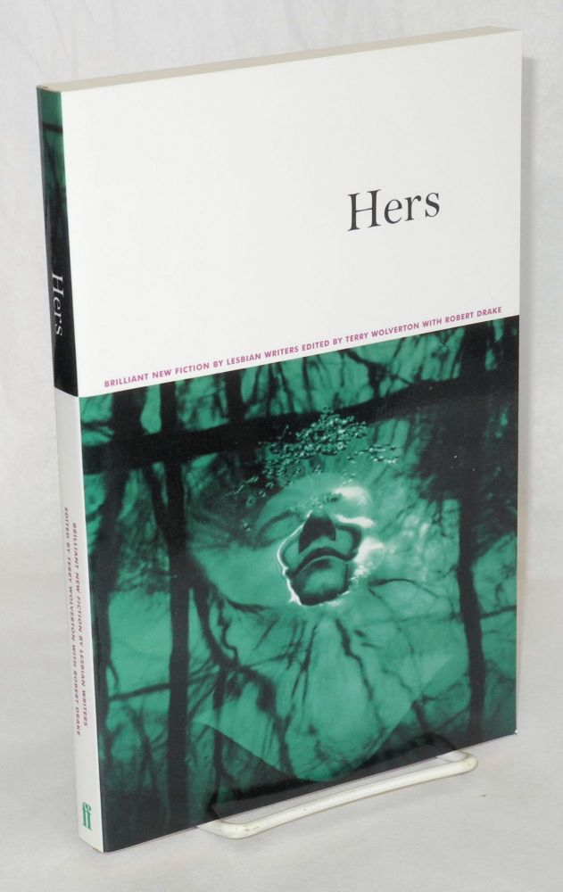 Hers; brilliant new stories by lesbian writers. Holly Hughes, Sarah Schulman, Terry Wolverton, Robert Drake.