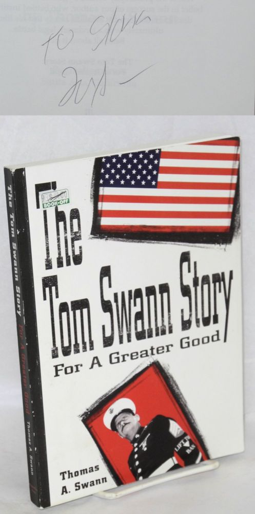 The Tom Swann story: for a greater good. Thomas A. Swann.