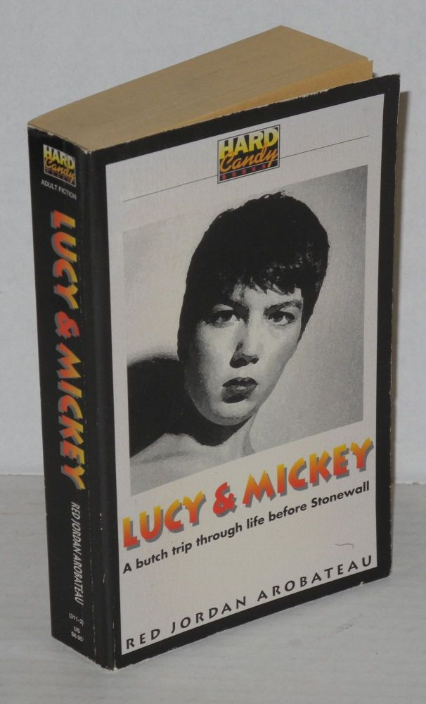 Lucy and Mickey; a butch trip through life before Stonewall [cover title]. Red Jordan Arobateau.