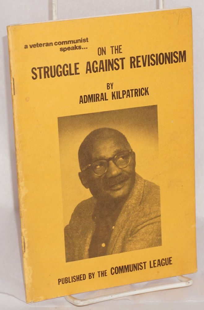 On the struggle against revisionism; a veteran communist speaks. Admiral Kilpatrick.