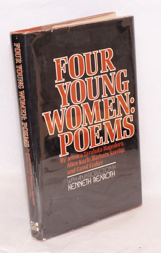 Four young women; poems; edited and introduced by Kenneth Rexroth. Jessica Tarahata Hagedorn, Barbara Szerlip, Alice Karle, Carol Tinker.