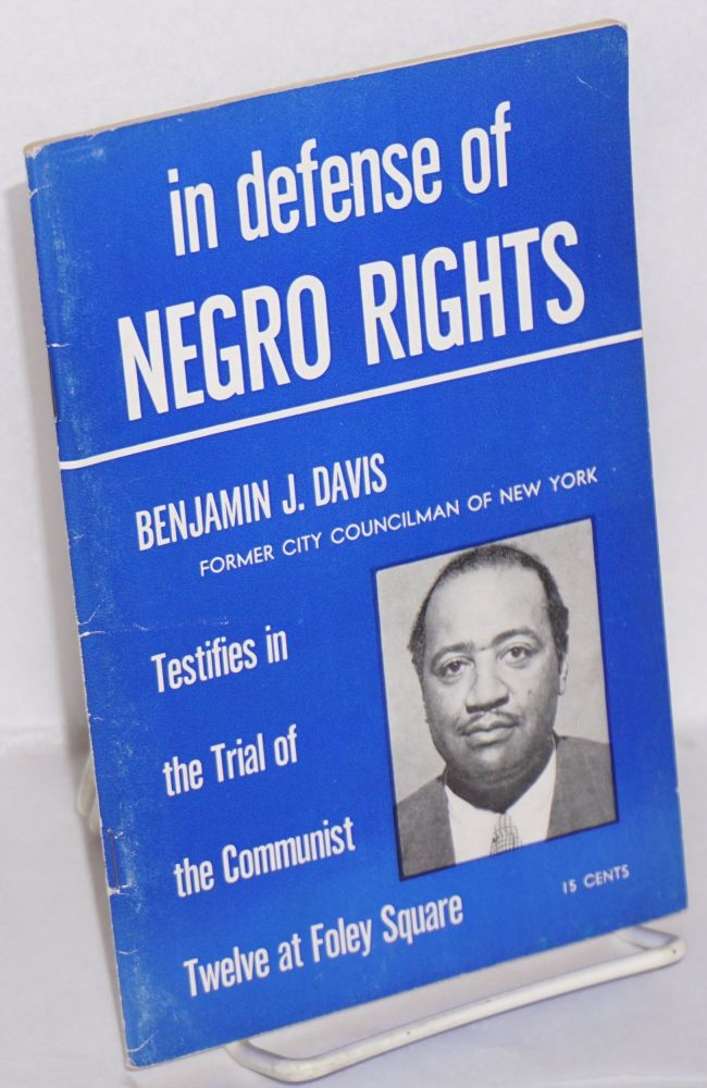 In defense of Negro rights. Benjamin J. Davis, Jr.