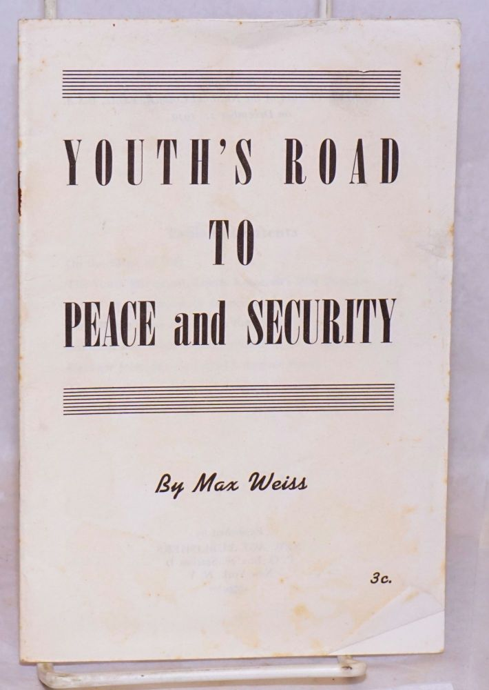 Youth's road to peace and security. Based on Report to the Plenum of the National Council, Y.C.L., U.S.A. on December 21, 1940. Max Weiss.