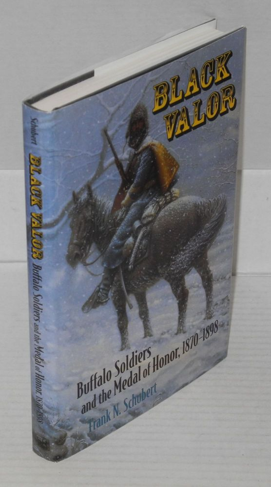 Black valor; Buffalo soldiers and the Medal of Honor, 1870-1898. Frank N. Schubert.