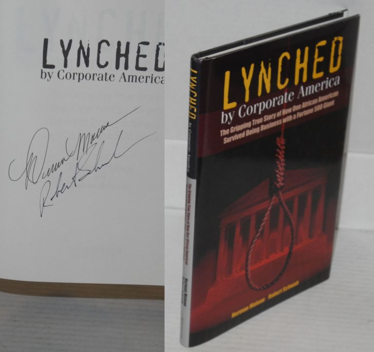 Lynched by corporate America; the gripping true story of how one African American survived doing business with a Fortune 500 giant. Herman Malone, Robert Schwab.
