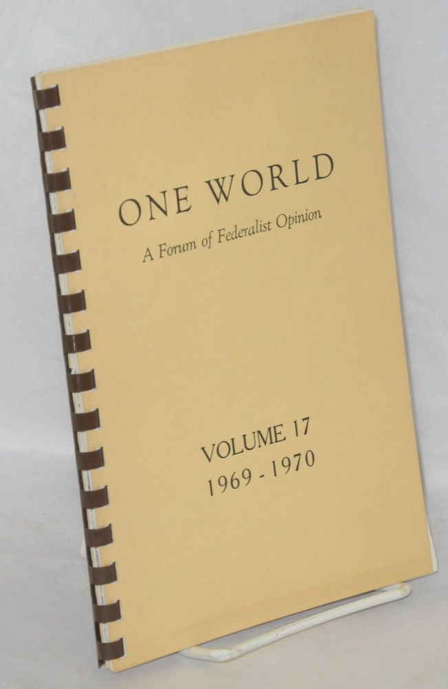 One world, a forum of federalist opinion. Vol. 17, no. 1, August, 1969 to vol. 17, no. 12, July, 1970. Everett L. Millard, ed.