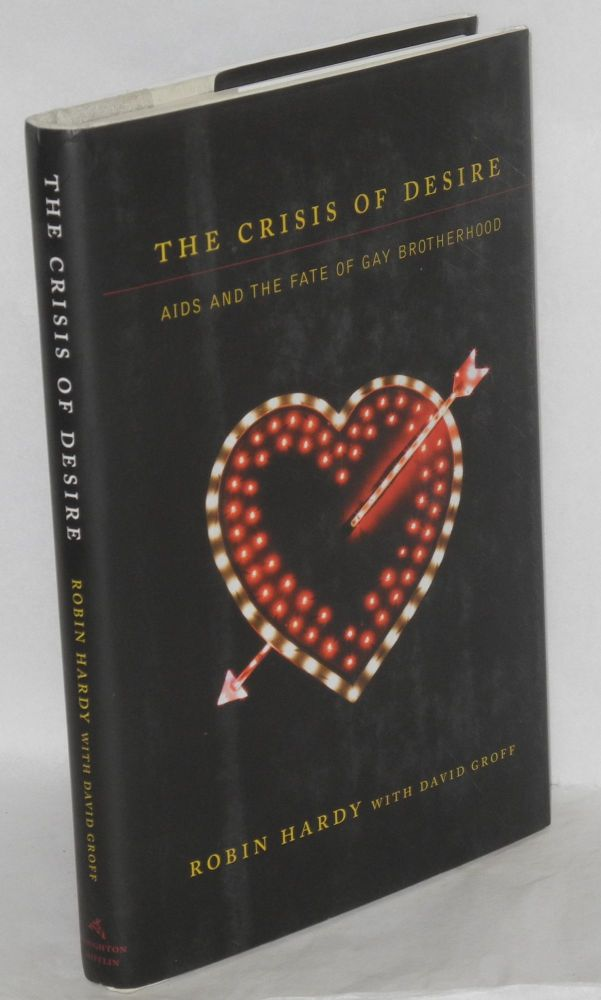 The crisis of desire; AIDS and the fate of gay brotherhood. Robin Hardy, , David Groff.