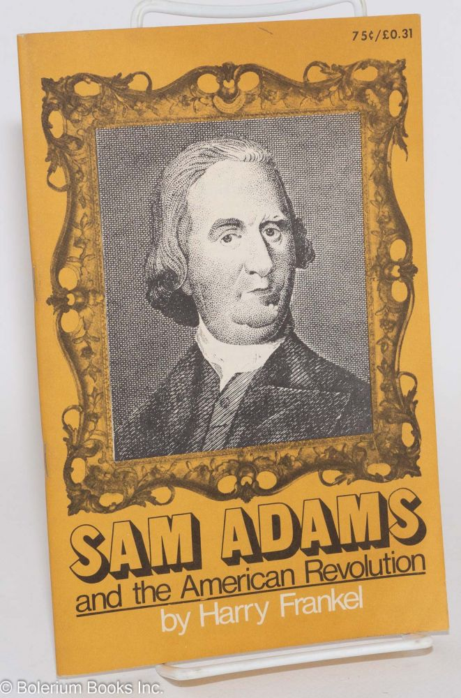 Sam Adams and the American revolution, by Harry Frankel [pseud.]. Harry Braverman, as Harry Frankel.