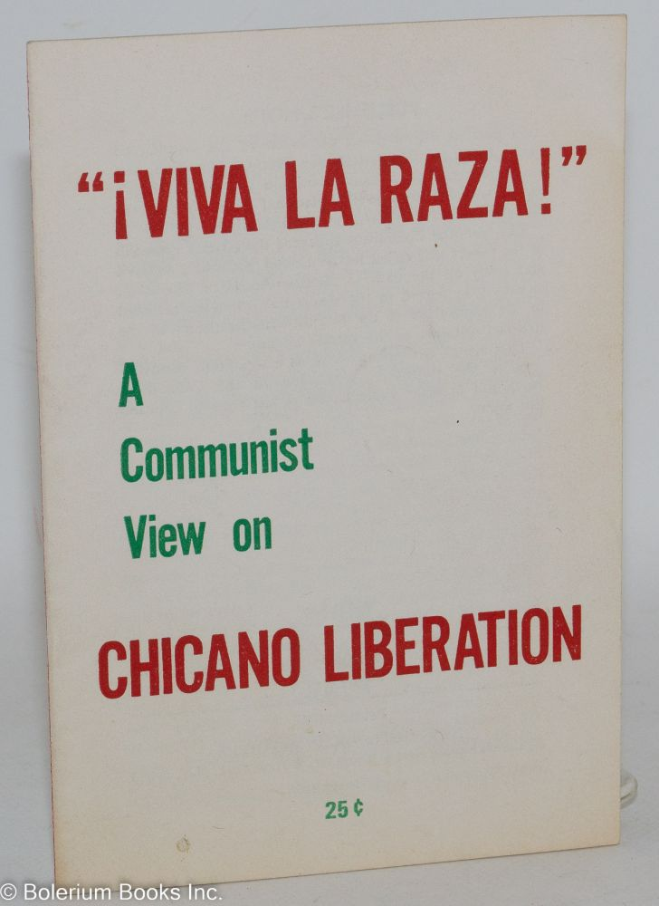 """¡ Viva la Raza!"" A Communist view on Chicano liberation. Communist Party."