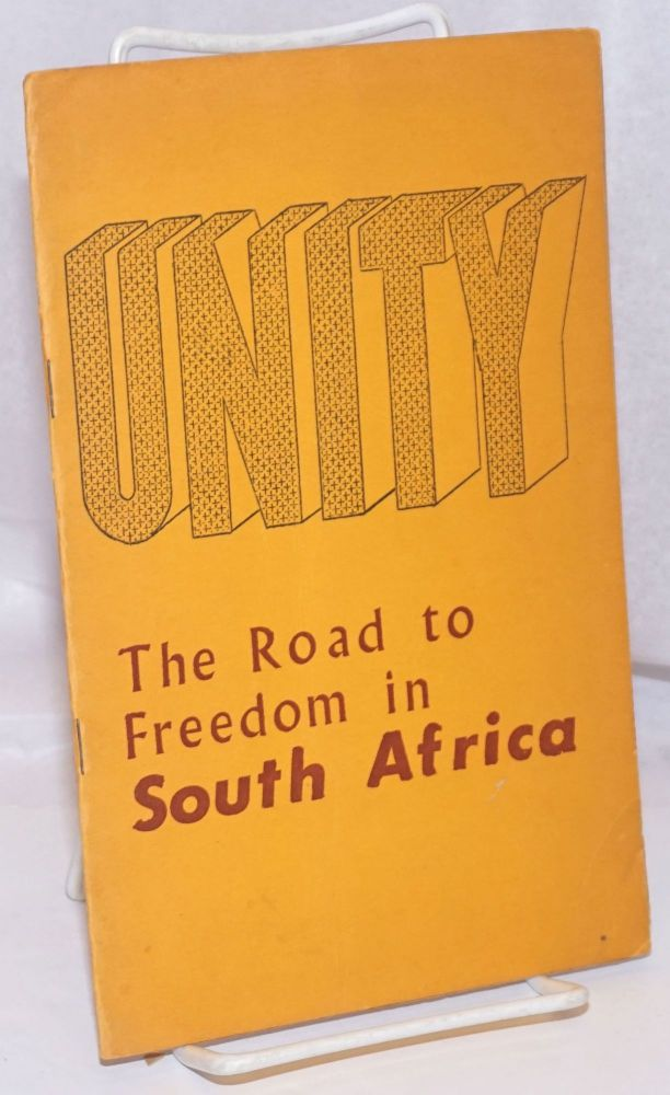 Unity; the road to freedom in South Africa; a memorandum submitted to the Committee of Nine of the Organization of African Unity by the All-African Convention and the Unity Movement of South Africa