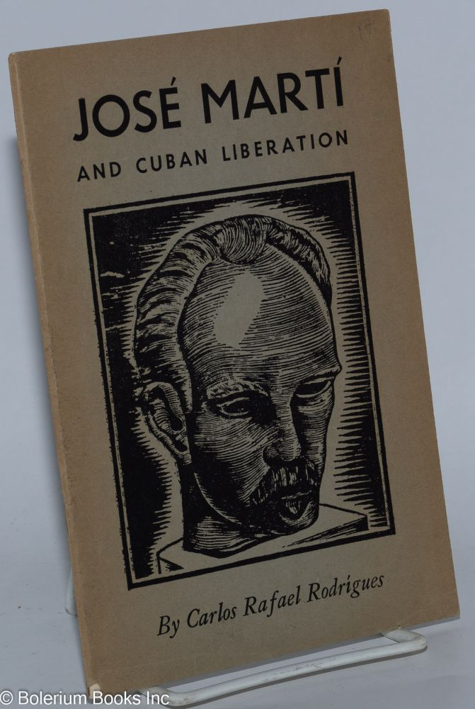 Jose Marti and Cuban liberation, with an introduction by Jesus Colon. Carlos Rafael Rodrígues.