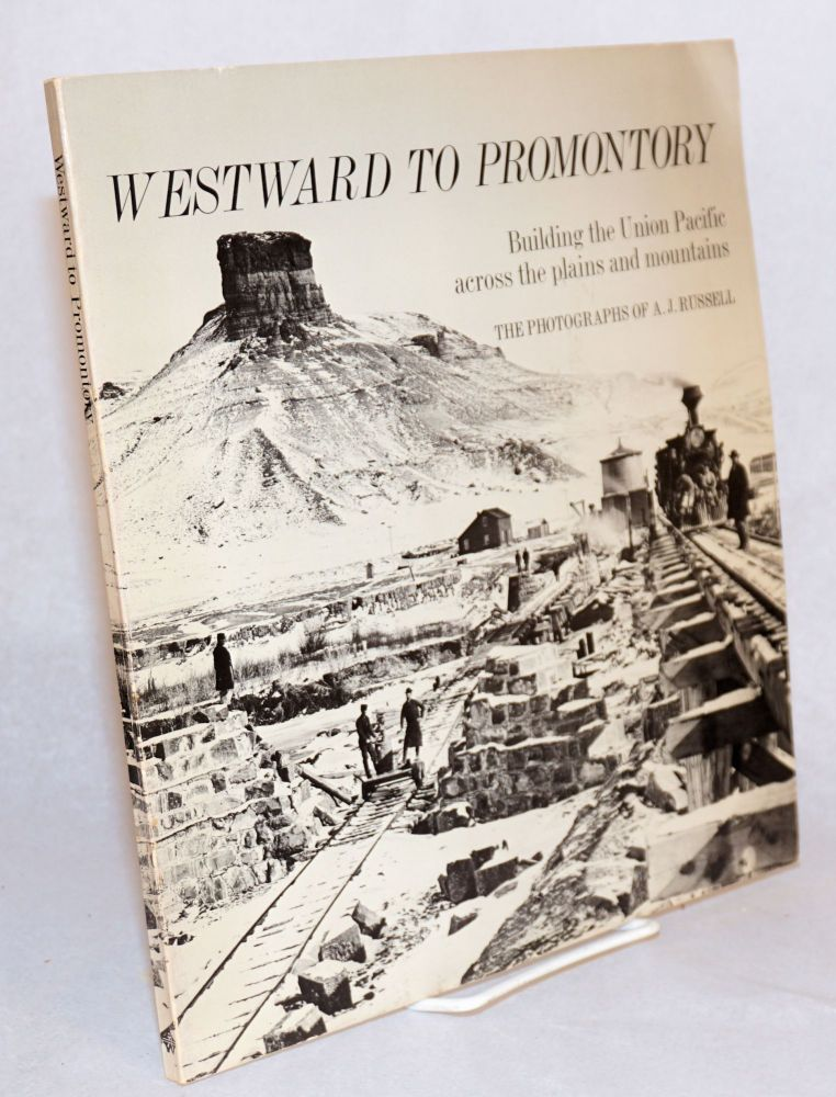 Westward to Promontory;; building the Union Pacific across the plains and mountains; a pictorial documentary. Barry B. Combs, , text, A. J. Russell.