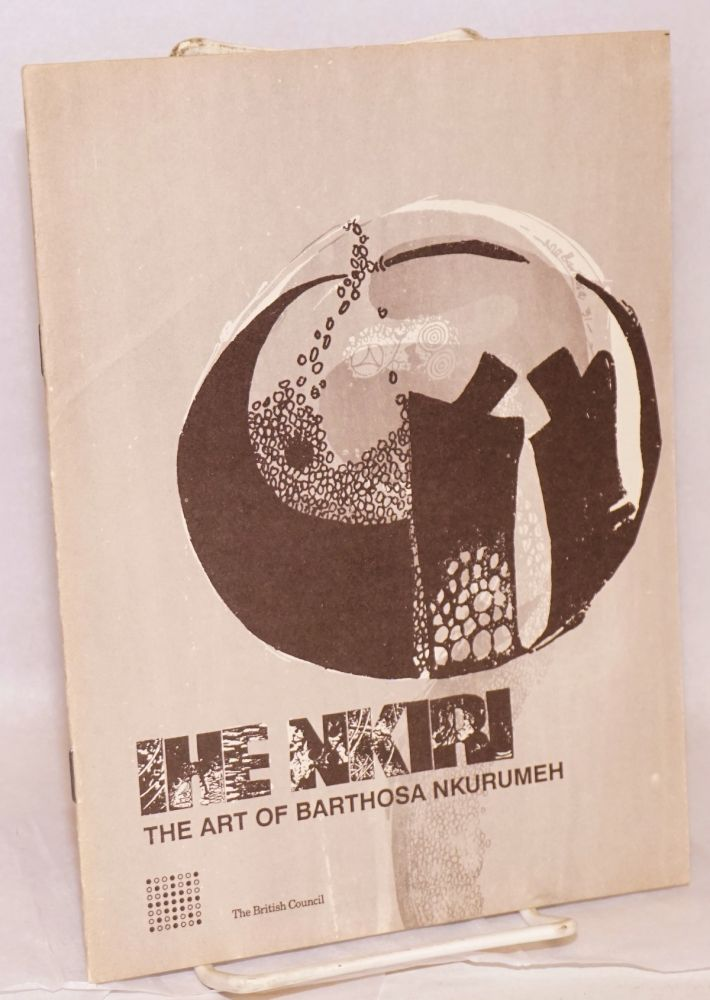 Ihe Nkiri;; the art of Barthosa Nkurumeh; catalogue of an exhibition of prints, drawings, sculptures, collages, mixed media, cards and poems held at the British Council, Enugu December 6 - 18, 1991. Barthosa Nkurumeh.