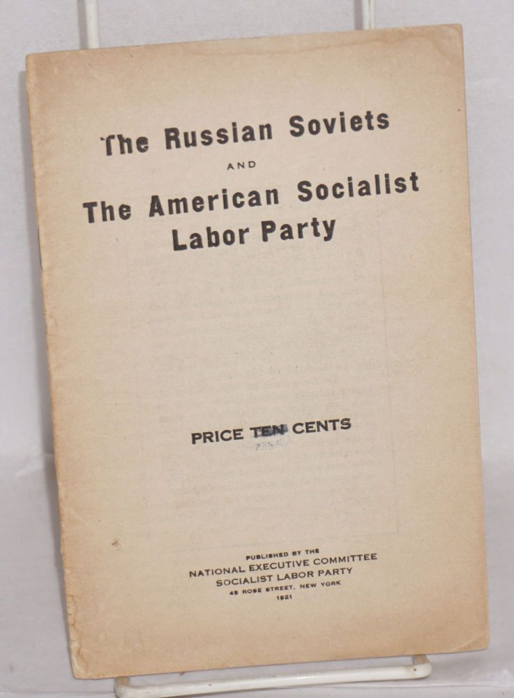 The Russian Soviets and the American Socialist Labor Party. Socialist Labor Party.